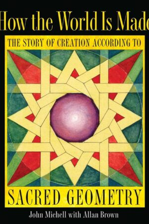 bokforside How The World Is Made , The Story Of Creation According To Sacred Geometry