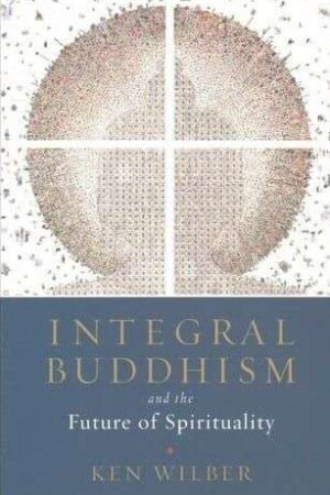 bokforside Integral Buddhism And The Future Of Spirituality Ken Wilber