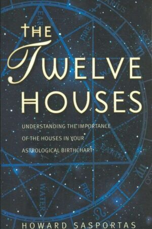 bokforside The Twelve Houses Understanding The Importance Of The Houses In Your Astrological Birthchart