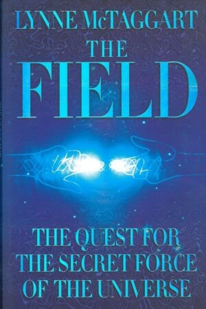bokforside The Field, The Quest For The Force Of The Universe (1)